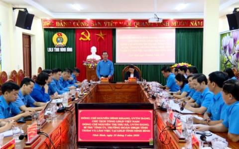 Lãnh đạo Tổng LĐLĐ Việt Nam làm việc tại LĐLĐ tỉnh