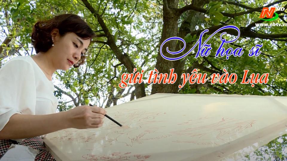 Trang văn nghệ quê hương: Nữ họa sĩ gửi tình yêu vào lụa