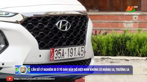 ATGT vì bình yên cuộc sống: Cần xử lý nghiêm xe ô tô dán bản đồ Việt Nam không có Hoàng Sa, Trường Sa