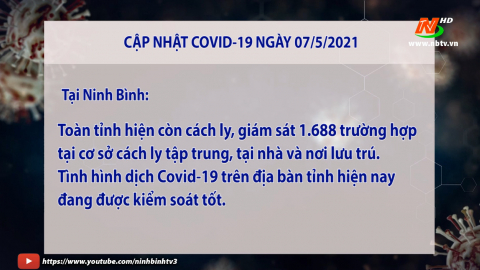 Cập nhật COVID-19 - Tối 07/5/2021