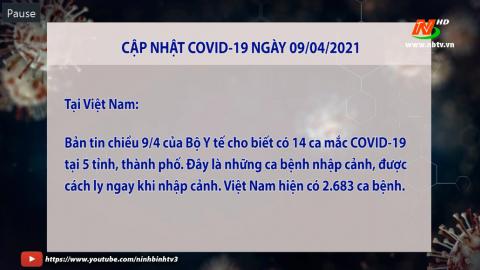 Cập nhật COVID 19 - Tối 09.4.2021