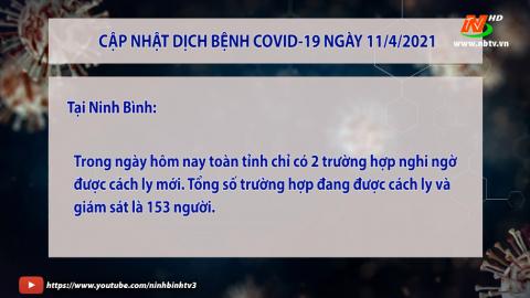Cập nhật tình hình COVID - 19 trên địa bàn tỉnh Ninh Bình và trên cả nước ngày 11.4