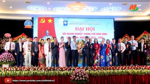 Đại hội Hội Doanh nghiệp Thành phố Ninh Bình lần thứ III, nhiệm kỳ 2021-2026.