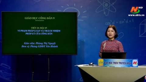 Môn Giáo dục công dân - Lớp 9: Bài 15: Vi phạm pháp luật và trách nhiệm | Dạy học trên Truyền hình