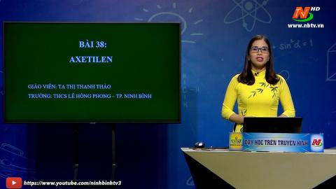 Môn Hóa học: Bài 38: Axetilen   Dạy học trên Truyền hình