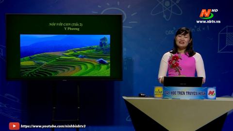 Môn Ngữ văn - Lớp 9: Nói với con - Tiết 2 | Dạy học trên Truyền hình