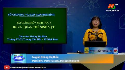 Môn Sinh học - Lớp 9: Bài 47: Quần thể sinh vật | Dạy học trên Truyền hình