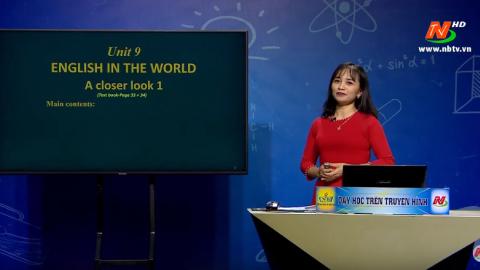 Môn Tiếng Anh - Lớp 9: Unit 9. English in the world: A closer look 1 | Dạy học trên Truyền hình