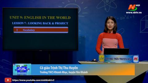 Môn Tiếng Anh - Lớp 9: Unit 9 - Looking back| Dạy học trên Truyền hình