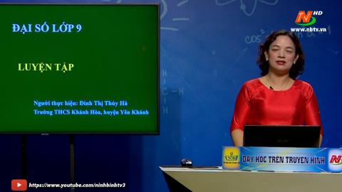 Môn Toán - Lớp 9: Luyện tập | Dạy học trên Truyền hình