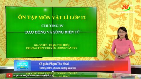 Môn Vật lí - Lớp 12: Chủ đề 1: Mạch dao động LC | Dạy học trên Truyền hình