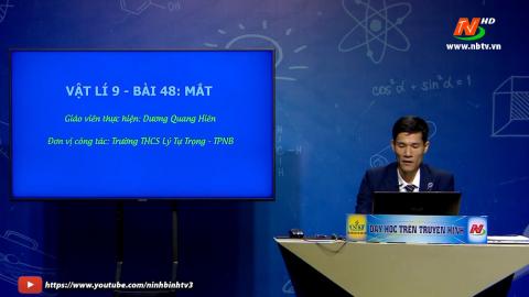 Môn Vật lý - Lớp 9: Bài 48: Mắt | Dạy học trên Truyền hình