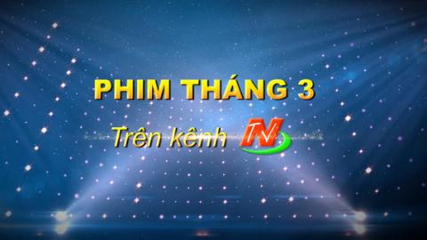 Những bộ phim phát trong Tháng 3 trên Kênh Truyền hình Ninh Bình