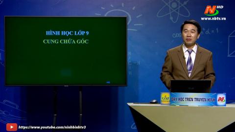Toán - Lớp 9: Cung chứa góc | Dạy học trên Truyền hình