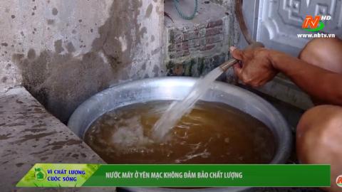 Vì chất lượng cuộc sống: Nước máy ở Yên Mạc không đảm bảo chất lượng