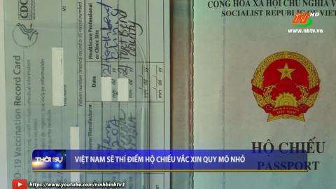Việt Nam sẽ thí điểm hộ chiếu Vaccine quy mô nhỏ.